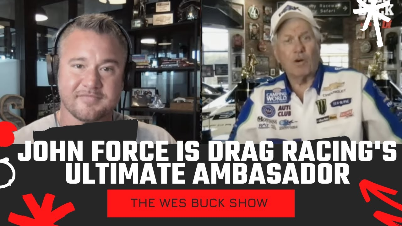"""Does John Force Feel Pressure to be """"The Man"""" for NHRA & Drag Racing in General?   The Wes Buck Show"""