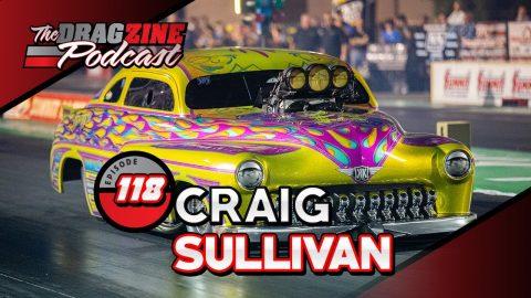 Craig Sullivan Is The King Of Cool In Pro Mod | The Dragzine Podcast E118