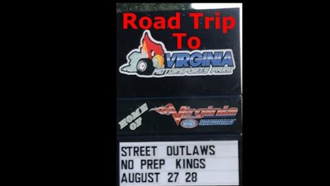 Road trip to Street outlaws and NPK Virginia